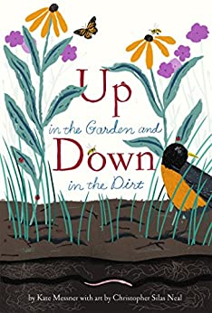 Up in the Garden and Down in the Dirt: (Nature Book for Kids, Gardening and Vegetable Planting, Outdoor Nature Book) by [Kate Messner, Christopher Silas Neal]