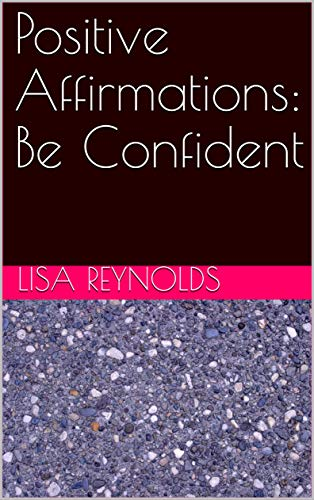 Positive Affirmations: Be Confident by [Lisa Reynolds]