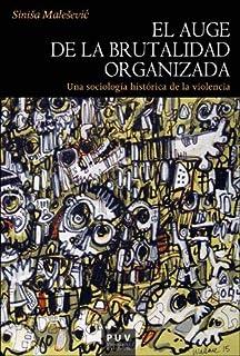 El Auge de La Brutalidad Organizada: Una sociología histórica de la violencia: 190 (HISTÒRIA)