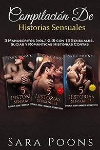 COMPILACIÓN DE HISTORIAS SENSUALES.: 3 Manuscritos  con 15 Sensuales, Sucias y Románticas Historias Cortas. par Sara Poons