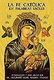 La Fe Católica en Palabras Fáciles (Spanish Edition)