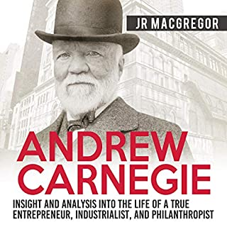 Andrew Carnegie: Insight and Analysis into the Life of a True Entrepreneur, Industrialist, and Philanthropist cover art