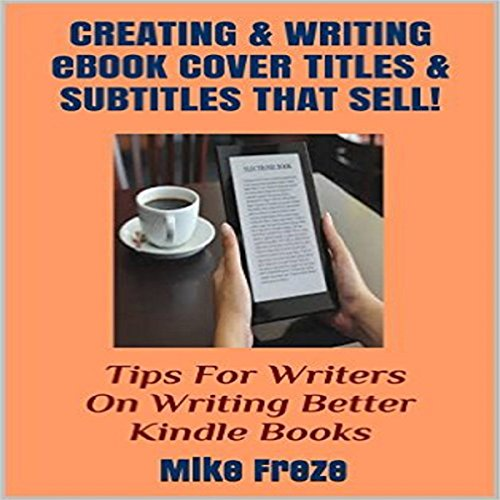 Creating and Writing eBook Cover Titles and Subtitles That Sell audiobook cover art