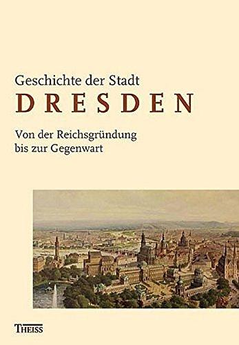 Geschichte der Stadt Dresden 3: Von der Reichsgründung bis zur Gegenwart (1871-2006): BD 3