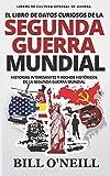 El Libro de Datos Curiosos de la Segunda Guerra Mundial: Historias Interesantes y Hechos Históricos de la Segunda Guerra Mundial: 1 (Libros de Cultura General de Guerra)