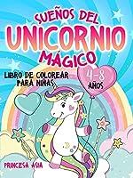 Sueños del Unicornio Mágico: Libro de colorear para niñas de 4 a 8 años