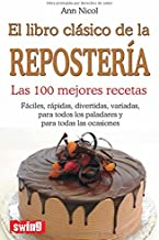 Libro clásico de la repostería, el: Las 100 mejores recetas (Cocina (swing))