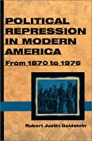 Political Repression in Modern America: From 1870 to 1976