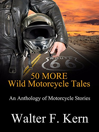 50 MORE Wild Motorcycle Tales: An Anthology of Motorcycle Stories (English Edition)