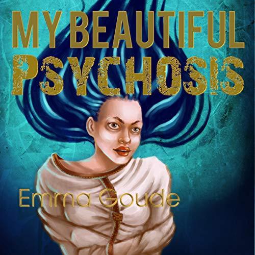 My Beautiful Psychosis: Making Sense of Madness cover art