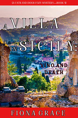 A Villa in Sicily: Vino and Death (A Cats and Dogs Cozy Mystery—Book 3) by [Fiona Grace]