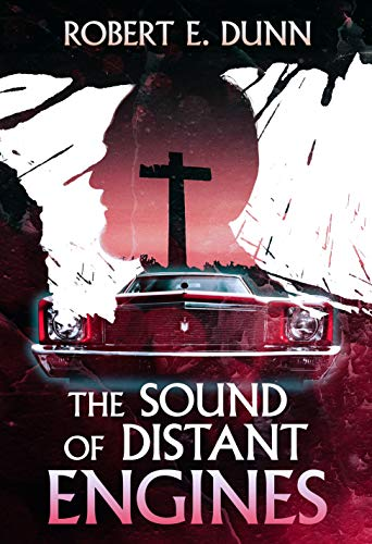 The Sound of Distant Engines by [Robert Dunn]