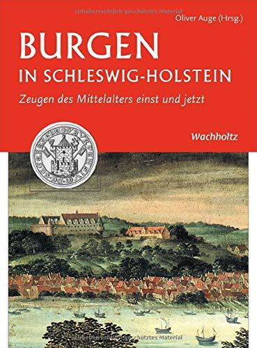 Burgen in Schleswig-Holstein: Zeugen des Mittelalters einst und jetzt
