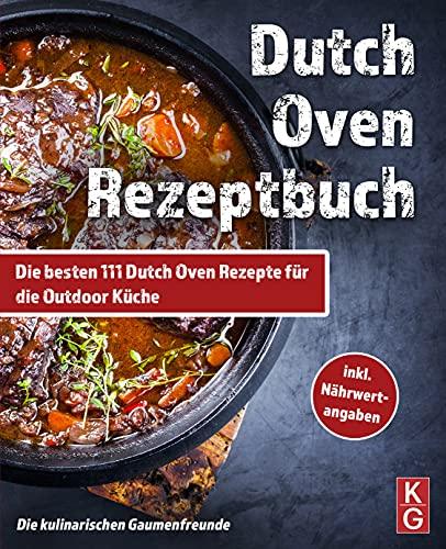 DUTCH OVEN REZEPTBUCH: Die 111 besten Dutch Oven Rezepte für die Outdoor Küche. Genussvoll kochen, schmoren & grillen mit dem Black Pot! Camping und zuhause. ... Dutch Oven Kochbuch (German Edition)