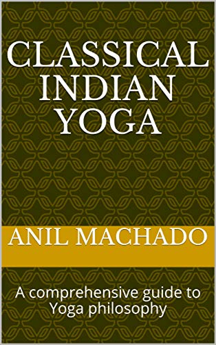Classical Indian Yoga: A comprehensive guide to Yoga philosophy (English Edition)