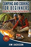 Camping: And : Cooking: For Beginners: Tools, And, Tips, To, Living, In The, Great Outdoors, (Meals, Hiking, Bush craft, Tents, Sleeping Bags,Everyday ... Life, Outdoor Adventure, RV) Book 1)