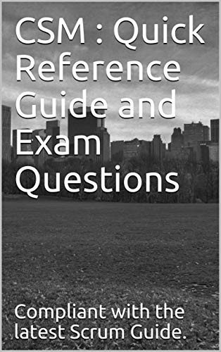 CSM : Quick Reference Guide and Exam Questions: Pass Your Exam in the First attempt.