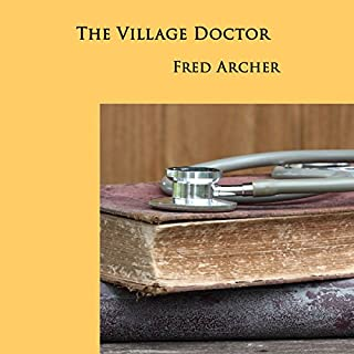 The Village Doctor                   Written by:                                                                                                                                 Fred Archer                               Narrated by:                                                                                                                                 Vincent Brimble                      Length: 3 hrs and 40 mins     Not rated yet     Overall 0.0