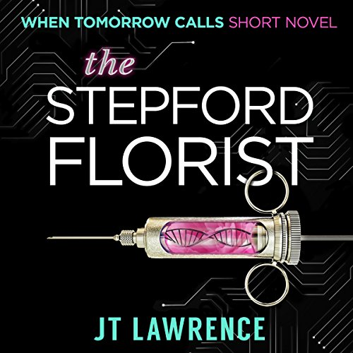 The Stepford Florist     When Tomorrow Calls, Book 1              By:                                                                                                                                 JT Lawrence                               Narrated by:                                                                                                                                 Jenni Blythe                      Length: 1 hr and 28 mins     7 ratings     Overall 4.1