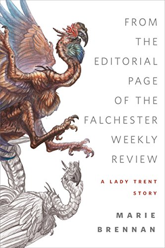From the Editorial Page of the Falchester Weekly Review (A Lady Trent Story): A Tor.com Original (The Lady Trent Memoirs)