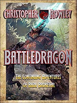 Battledragon (The Bazil Broketail Series Book 4) by [Christopher Rowley]