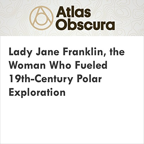 Lady Jane Franklin, the Woman Who Fueled 19th-Century Polar Exploration audiobook cover art