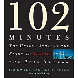 102 Minutes     The Untold Story of the Fight to Survive Inside the Twin Towers              By:                                                                                                                                 Jim Dwyer,                                                                                        Kevin Flynn                               Narrated by:                                                                                                                                 Ron McLarty                      Length: 5 hrs and 58 mins     445 ratings     Overall 4.3