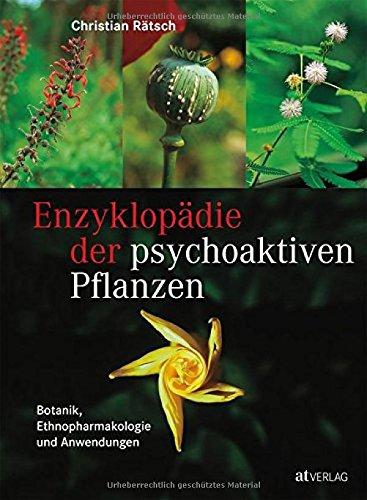 Enzyklopädie der psychoaktiven Pflanzen: Botanik, Ethnopharmakologie und Anwendung. Das Standardwerk zu psychoaktiven Pflanzen