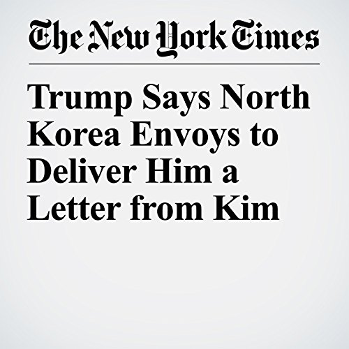 Trump Says North Korea Envoys to Deliver Him a Letter from Kim copertina