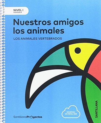 NIVEL I NUESTROS AMIGOS LOS ANIMALES. LOS ANIMALES VERTEBRADOS 1 PRIMARIA - 9788414106358