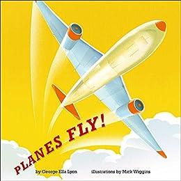 Planes Fly! by [George Ella Lyon, Mick Wiggins]