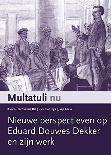 Multatuli nu: Nieuwe perspectieven op Eduard Douwes Dekker en zijn werk