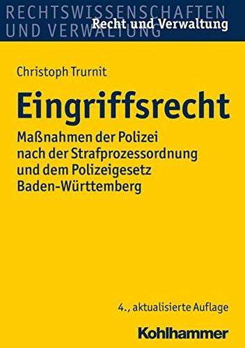 Eingriffsrecht: Maßnahmen der Polizei nach der Strafprozessordnung und dem Polizeigesetz Baden-Württemberg (Recht und Verwaltung)
