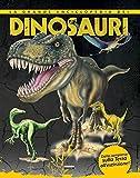 La grande enciclopedia dei dinosauri. Dalla comparsa sulla Terra all'estinzione....