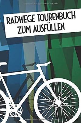 Radwege Tourenbuch zum Ausfüllen: Fahrradtouren Logbuch für die schönsten Radwege in Deutschland - Fahrradfahrer Zubehör für Radtouren und Bikepacking