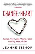 Change of Heart: Justice, Mercy, and Making Peace with My Sister's Killer