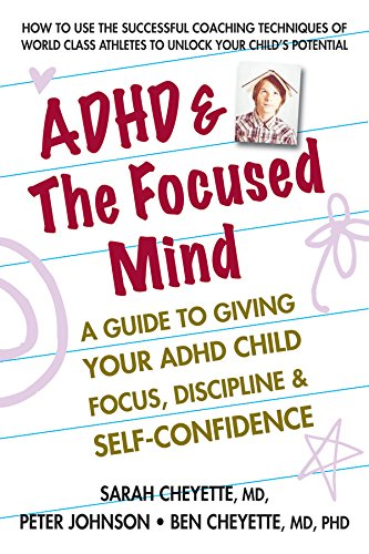 Book Cover of Sarah Cheyette MD, Peter Johnson, Benjamin Cheyette MD  PhD - ADHD & The Focused Mind: A Guide to Giving Your ADHD Child Focus, Discipline & Self-Confidence