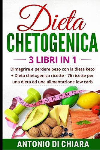 Dieta chetogenica: 3 libri in 1 Dimagrire e perdere peso con la dieta keto + 76 ricette per una dieta ed una alimentazione low carb