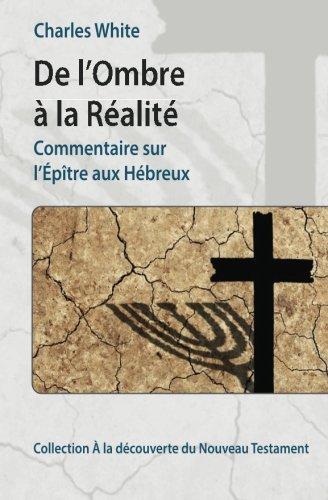 De l'Ombre à la Réalité: Commentaire sur l'Épître aux Hébreux PDF Books