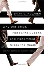 Why Did Jesus, Moses, the Buddha, and Mohammed Cross the Road?: Christian Identity in a Multi-Faith World by Brian D. McLaren (2012-09-11)