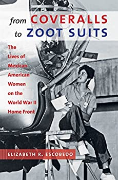 From Coveralls to Zoot Suits  The Lives of Mexican American Women on the World War II Home Front