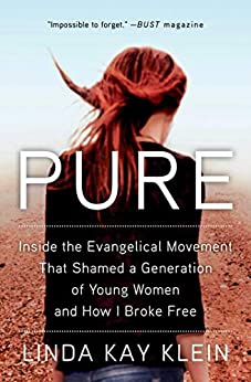 Pure: Inside the Evangelical Movement That Shamed a Generation of Young Women and How I Broke Free by [Linda Kay Klein]