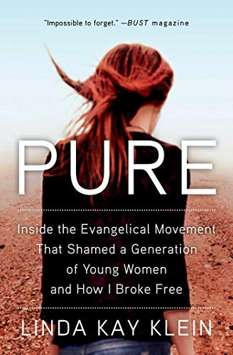 Pure: Inside the Evangelical Movement That Shamed a Generation of ...