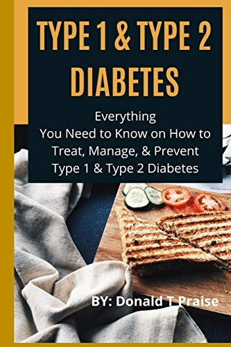 TYPE 1 & TYPE 2 DIABETES: Everything You Need to Know on How to Treat, Manage, & Prevent Type 1 & Type 2 Diabetes