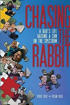 Chasing the Rabbit: A Dad's Life Raising a Son On the Spectrum by [Derek Volk, Dylan Volk]