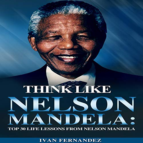 Think Like Nelson Mandela: Top 30 Life Lessons From Nelson Mandela cover art