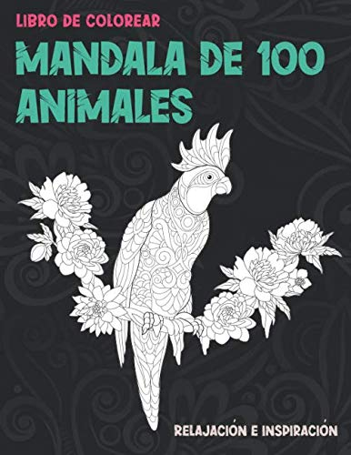 Mandala de 100 animales - Libro de colorear - Relajación e inspiración  🐾