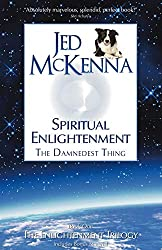 Spiritual Enlightenment, the Damnedest Thing by Jed McKenna