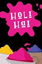 Holi Hai: Hindu Spring Festival Of Colors Journal: This is a 6X9 100 Page Diary To Write Memories in. Makes a Great Wishing You A Very Happy Holi Gift For Men or Women.