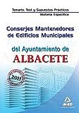Conserjes Mantenedores De Edificios Municipales Del Ayuntamiento De Albacete. Temario, Test Y Supuestos Prácticos De La Materia Específica